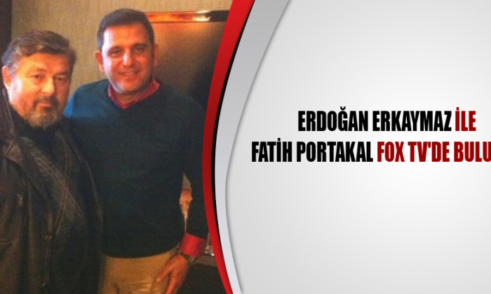 Erdoğan Erkaymaz ile Fatih Portakal Fox Tv'de buluştu