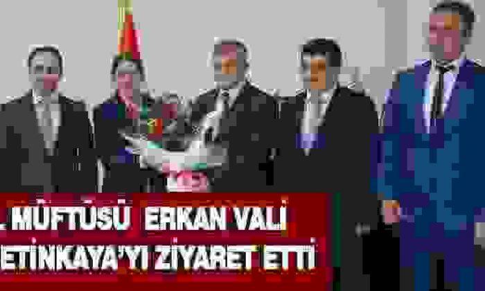İl Müftüsü Erkan Vali Çetinkaya'yı Ziyaret Etti