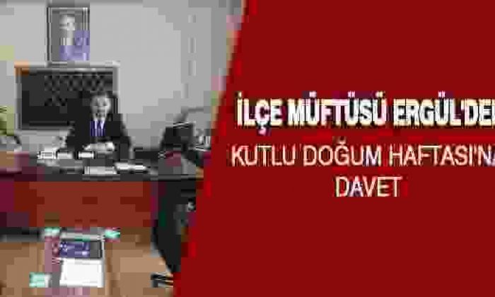 İlçe Müftüsü Ergül'den Kutlu Doğum Haftası'na Davet