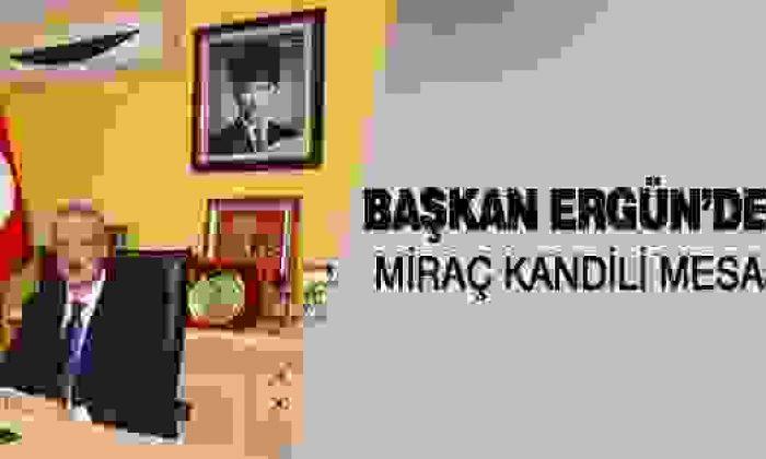Başkan Ergün'den Miraç Kandil Mesajı