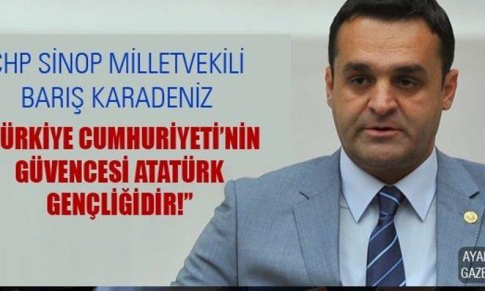 """Chp'li Karadeniz: """"Türkiye Cumhuriyeti'nin Güvencesi Atatürk Gençliğidir!"""""""