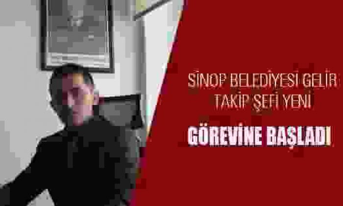 Sinop Belediyesi Gelir Takip Şefi Yeni Görevine Başladı