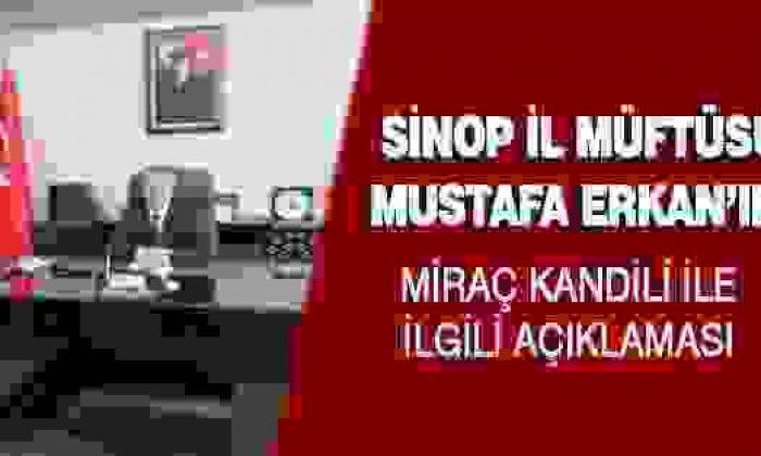 Sinop İl Müftüsü Mustafa Erkan'ın Miraç Kandili İle İlgili Açıklaması