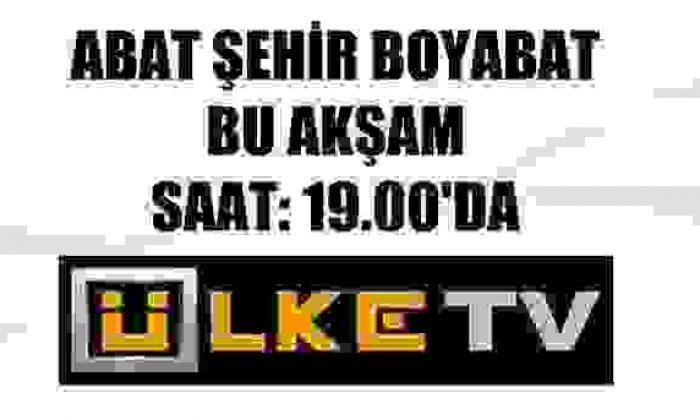 ABAT ŞEHİR ÜLKE TV'DE