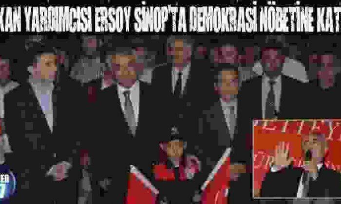 Bakan Yardımcısı Ersoy Sinop'Ta Demokrasi Nöbetine Katıldı