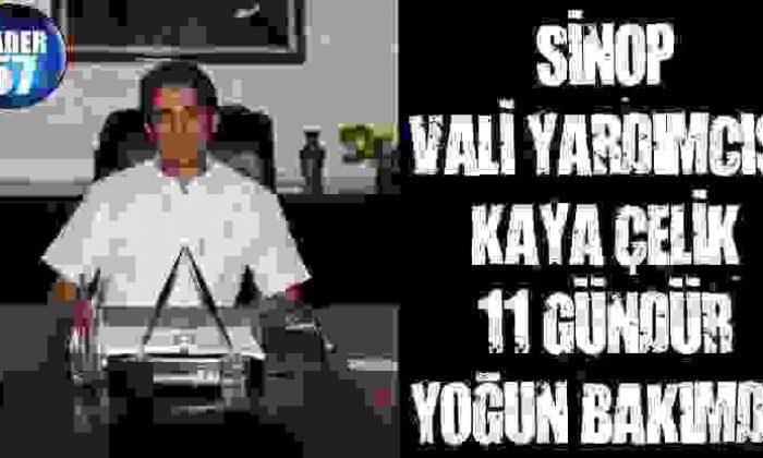 Cuntacıların Tehdit Ettiği Sinop Vali Yardımcısı Kaya Çelik 11 Gündür Yoğun Bakımda