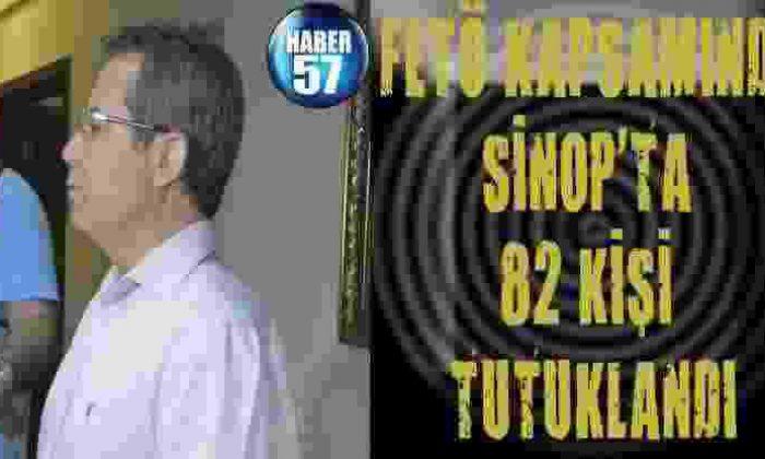Fetö Kapsamında Sinop'ta 82 Kişi Tutuklandı