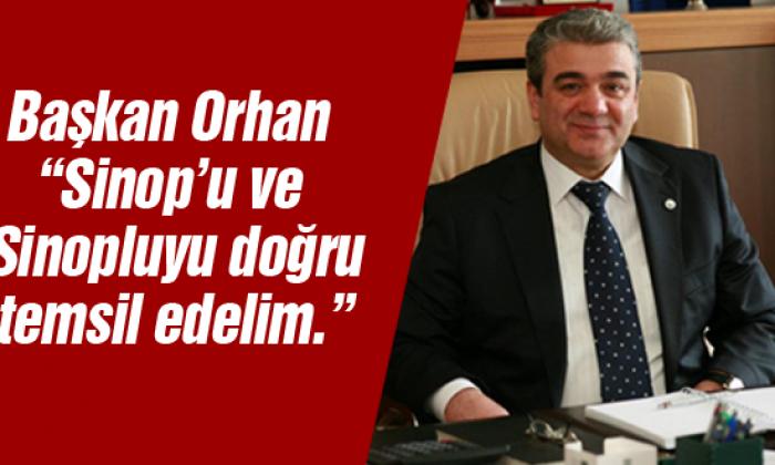 """Başkan Orhan """"Sinop'u ve Sinopluyu doğru temsil edelim."""""""