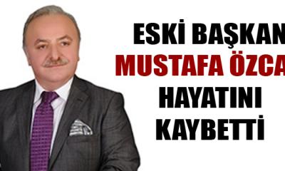 Mustafa ÖZCAN hayatını kaybetti