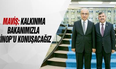 Maviş: Kalkınma Bakanımızla Sinop'u Konuşacağız
