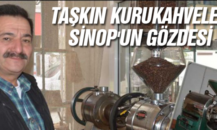 Taşkın Kurukahveleri Sinop'un Gözdesi