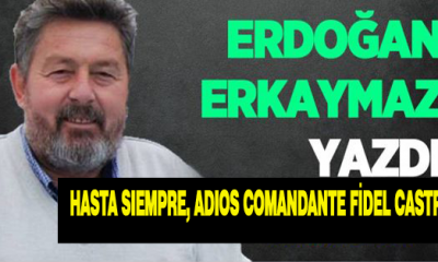 Hasta Sıempre, Adıos Comandante Fidel Castro
