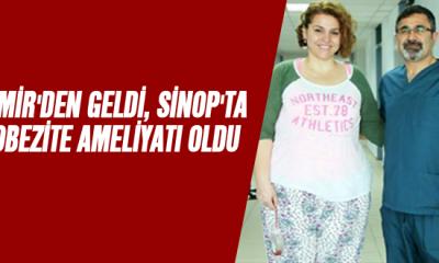 İzmir'den geldi, Sinop'ta obezite ameliyatı oldu