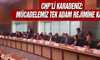 Chp'li Karadeniz: Mücadelemiz Tek Adam Rejimine Karşı