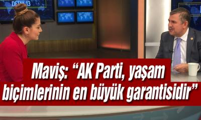 """Maviş: """"AK Parti, yaşam biçimlerinin en büyük garantisidir"""""""