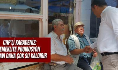 Chp'li Karadeniz: Emekliye Promosyon Pilavı Daha Çok Su Kaldırır