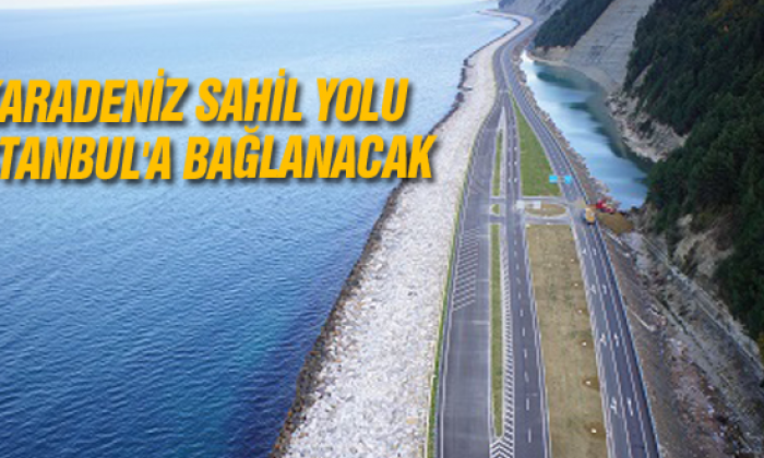 Karadeniz Sahil Yolu İstanbul'a bağlanacak