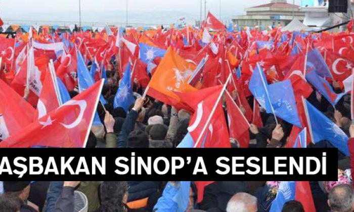 Başbakan Sinop'ta Seslendi..