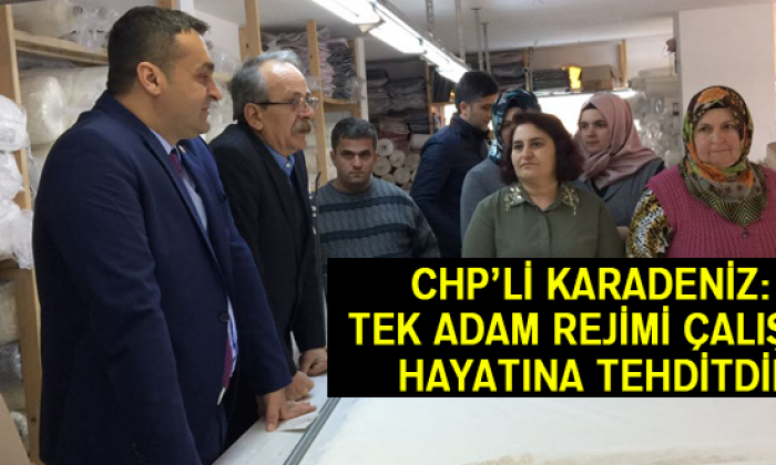 Chp'li Karadeniz: Tek Adam Rejimi Çalışma Hayatına Tehditdir
