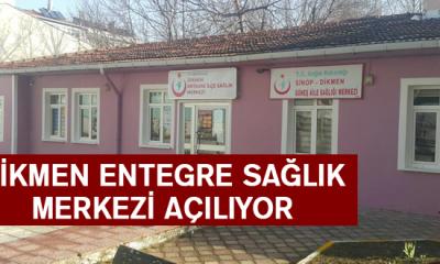 Dikmen Entegre Sağlık Merkezi Açılıyor