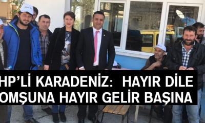 Chp'li Karadeniz: Hayır Dile Komşuna Hayır Gelir Başına