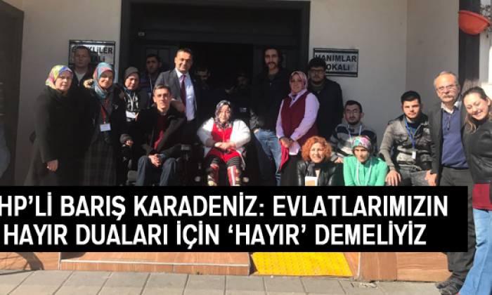 Karadeniz: Evlatlarımızın Hayır Duaları İçin 'Hayır' Demeliyiz