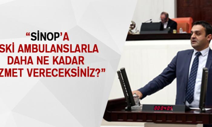 """""""Sinop'a Eski Ambulanslarla Daha Ne Kadar Hizmet Vereceksiniz?"""""""