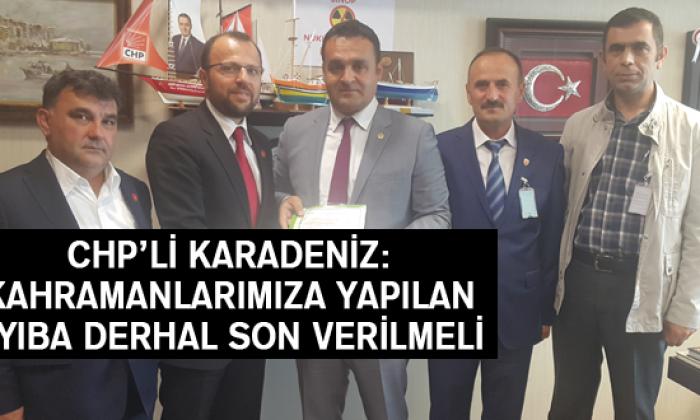 Chp'li Karadeniz: Kahramanlarımıza Yapılan Ayıba Derhal Son Verilmeli