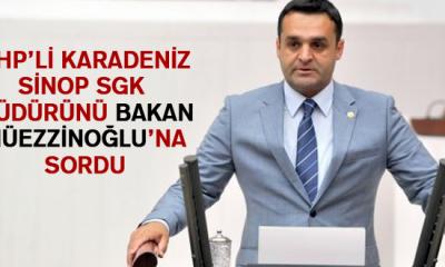 Chp'li Karadeniz Sinop Sgk Müdürünü Bakan Müezzinoğlu'na Sordu