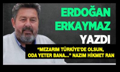 """""""Mezarım Türkiye'de Olsun, Oda Yeter Bana…"""""""