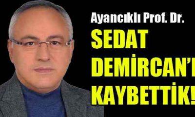 Ayancıklı Prof. Dr. Sedat Demircan Hayatını Kaybetti