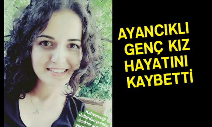 Ayancıklı Genç Kız hayatını kaybetti