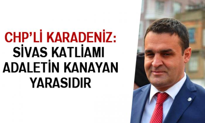 Chp'li Karadeniz: Sivas Katliamı Adaletin Kanayan Yarasıdır