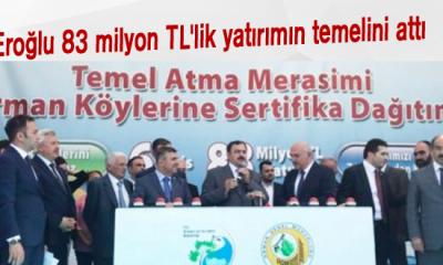 Eroğlu 83 milyon TL'lik yatırımın temelini attı