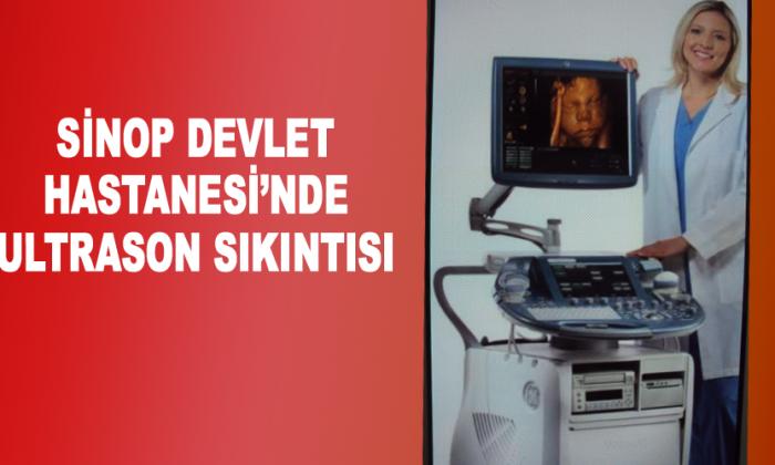 Sinop Devlet Hastanesi'nde Ultrason Sıkıntısı