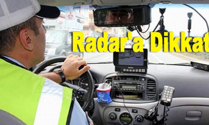 Radar'a Dikkat!