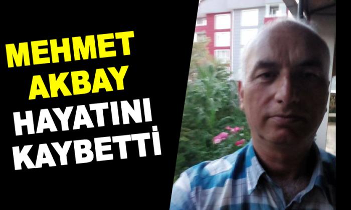 Mehmet Akbay Hayatını Kaybetti