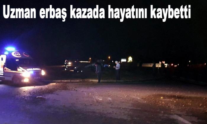 Uzman erbaş kazada hayatını kaybetti