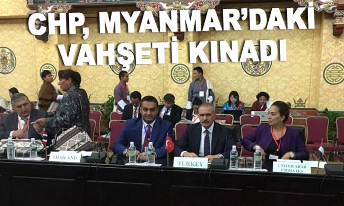 CHP, MYANMAR'DAKİ VAHŞETİ KINADI