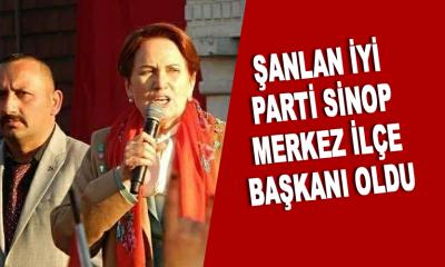 Şanlan İYİ Parti Sinop Merkez İlçe Başkanı oldu