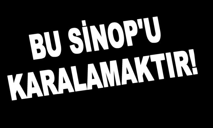 Bu, Sinop'u karalamaktır