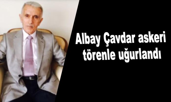 Albay Çavdar askeri törenle uğurlandı