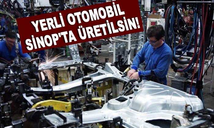 Yerli Otomobil Sinop'ta Üretilsin!