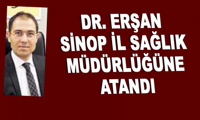 Dr. Erşan Sinop İl Sağlık Müdürlüğüne atandı