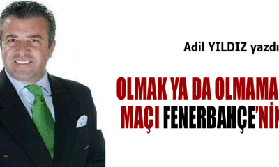 Olmak ya da olmamak maçı Fenerbahçe'nin