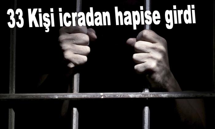 33 Kişi icradan hapise girdi