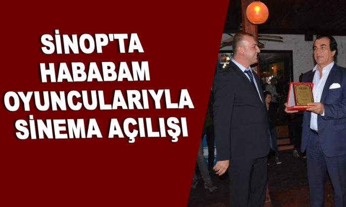 Sinop'ta Hababam oyuncularıyla Sinema açılışı