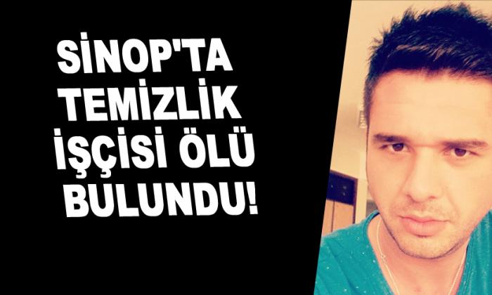 Sinop'ta Temizlik işçisi ölü bulundu