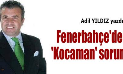 Fenerbahçe'de 'Kocaman' sorun!