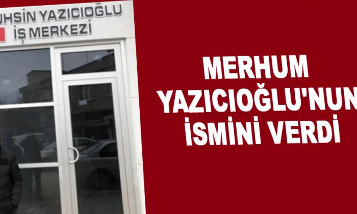 Merhum Yazıcıoğlu'nun ismini verdi